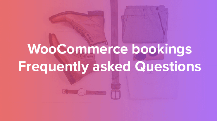 Woocommerce bookings Frequent;ly asked questions