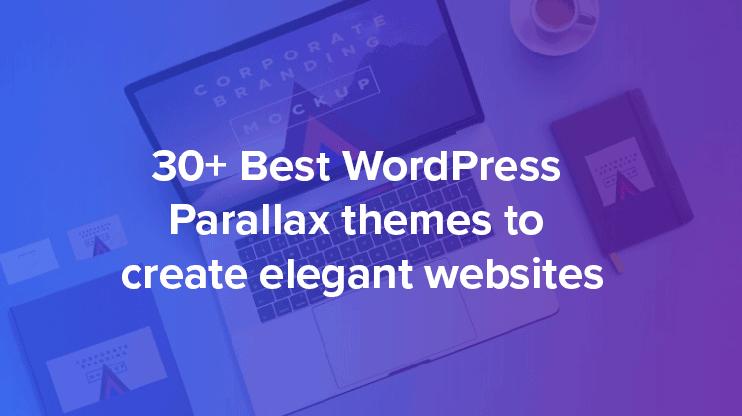 30 best wordpress parallax themes to create elegant websites in