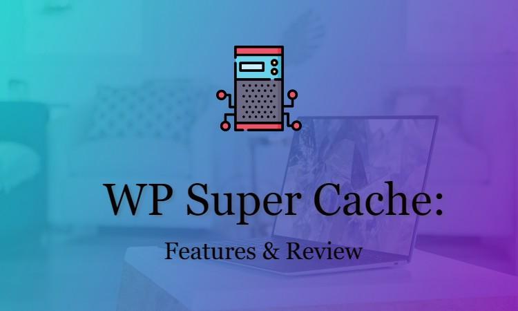WP Super Cache Review